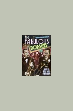 铎赛兄弟 The Fabulous Dorseys (1947)