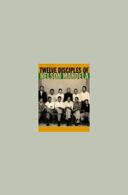 Twelve Disciples of Nelson Mandela (2005)