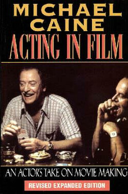 """Acting"" Michael Caine: On Acting in Film, Arts, and Entertainment (1987)"
