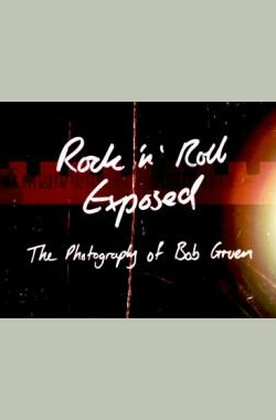 Rock 'N' Roll Exposed: The Photography of Bob Gruen (2011)
