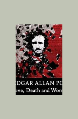 埃德加·爱伦·坡 Edgar Allan Poe: Love, Death, and Women (2010)