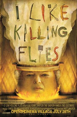 I Like Killing Flies (2005)