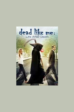 死神有约:死后的生活 Dead Like Me: Life After Death (2009)