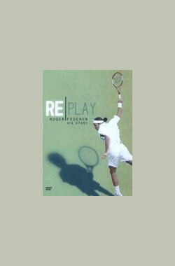 Replay:The Roger Federer Story (2005)