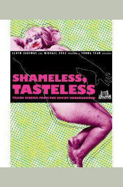 Shameless, Tasteless: Trash Cinema From The Soviet Underground (2009)