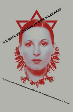 WE WILL BE STRONG IN OUR WEAKNESS. A Presentation of the Jewish Renaissance Movement in Poland