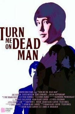 Turn Me On, Dead Man (2009)