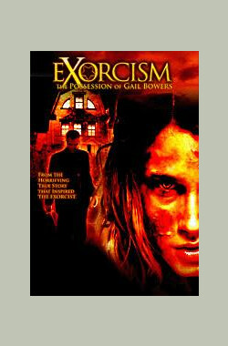 驱魔2006 Exorcism: The Possession of Gail Bowers (2006)