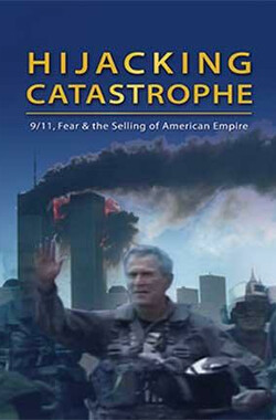 Hijacking Catastrophe: 9/11, Fear & the Selling of American Empire (2004)