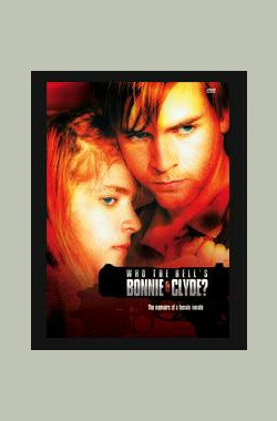 Who the Hell's Bonnie & Clyde (2004)