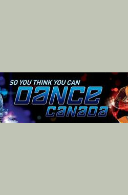 舞林争霸 决战加国 so you think you can dance canada (2008)