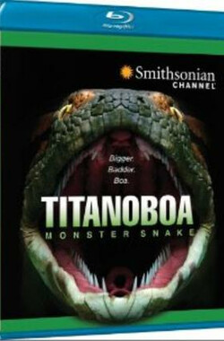 泰坦巨蟒 Titanoboa: Monster Snake (2012)