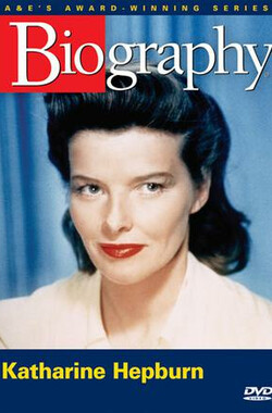 "传记:凯瑟琳·赫本 ""Biography"" Katharine Hepburn: On Her Own Terms (1995)"
