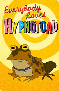 人人都爱催眠蛤蟆 Everybody Loves Hypnotoad (2007)