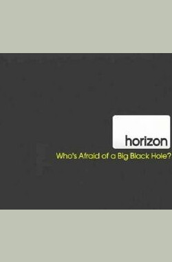地平线系列:大黑洞的恐惧 Horizon: Who's Afraid of a Big Black Hole? (2009)