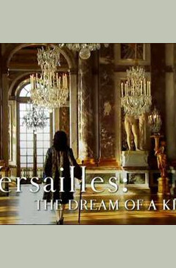 BBC 凡尔赛宫:国王的梦想 BBC Versailles The Dream Of A King (2007)