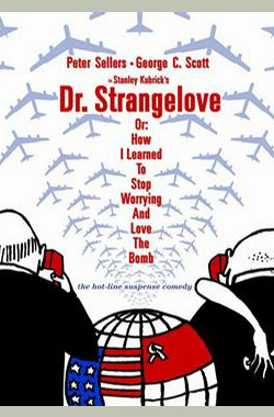 奇爱博士 Dr. Strangelove or: How I Learned to Stop Worrying and Love the Bomb (1964)