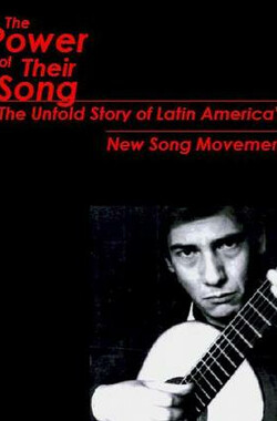 歌声的力量:拉丁美洲新歌运动史 The Power of Their Song: The Untold Story of Latin America's New Song Movement (2008)