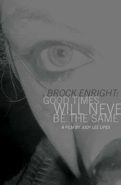 Brock Enright: Good Times Will Never Be the Same (2010)