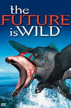 未来狂想曲 The Future Is Wild (2004)