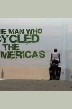 环游美洲的男子 BBC The Man Who Cycled The Americas