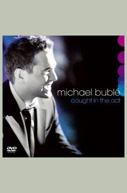 Michael Bublé: Caught in the Act (2005) (2005)