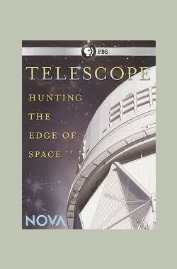 探索宇宙的边缘 Nova: Telescope - Hunting the Edge of Space (2010)