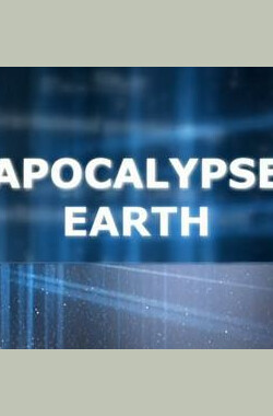 地球研究:地球启示录 Earth Investigated: Apocalypse Earth