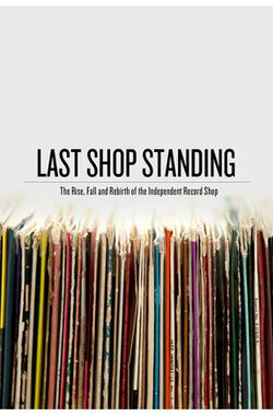 独立唱片店的兴衰重生史 Last Shop Standing (the rise,fall and rebirth of the independent record shop)