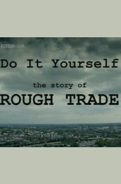 Do It Yourself - The Story Of Rough Trade