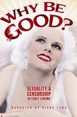 Why Be Good? Sexuality & Censorship in Early Cinema (2007)