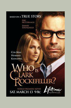 克拉克·洛克菲勒是谁? Who Is Clark Rockefeller? (2010)