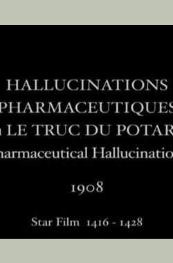 Hallucinations pharmaceutiques ou Le truc de potard (1908)