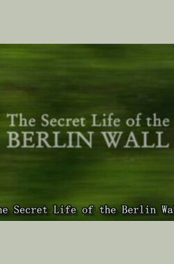 BBC 柏林墙秘史 The Secret Life of the Berlin Wall (2009)