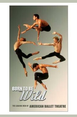 Born to Be Wild: The Leading Men of American Ballet Theatre (2003)