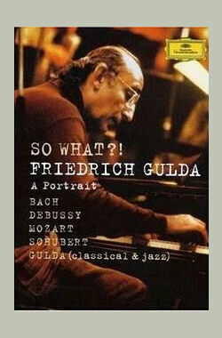 So What?! - Friedrich Gulda: A portrait (2007)