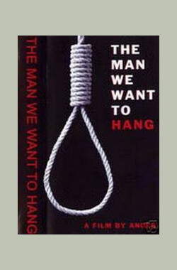 The Man We Want to Hang (2002)