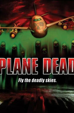 死亡航班 Living Dead: Outbreak on a Plane (2007)