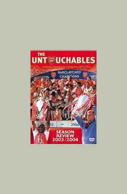阿森纳:不可战胜 - 2003/2004赛季回顾 Arsenal: The Untouchables - Season Review 2003/2004 (2004)
