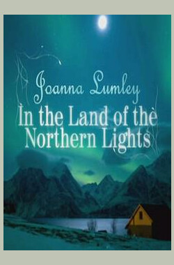 BBC之乔安娜·拉姆利 北极光之旅 Joanna Lumley in the Land of the Northern Lights (2008)