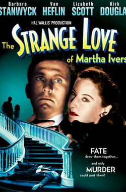 奇爱疑云 The Strange Love of Martha Ivers (1946)