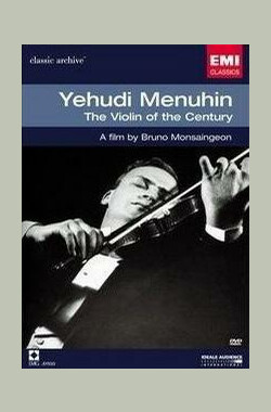 梅纽因:世纪之琴 Yehudi Menuhin: The Violin of the Century