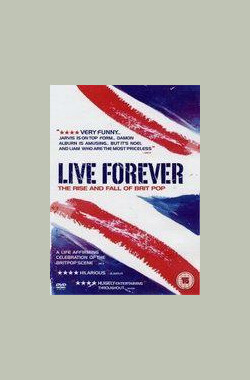 永生不死:英伦摇滚的沉浮 Live Forever: The Rise and Fall of Brit Pop (2003)
