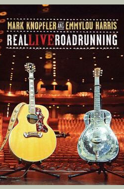 真正的现场 永不停歇 Mark Knopfler/Emmylou Harris - Real Live Roadrunning (2006)