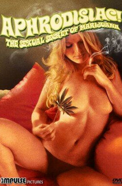 春药!大麻的性秘密 Aphrodisiac The Sexual Secret Of Marijuana (1971)