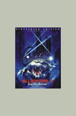 巨鳄 Alligator II: The Mutation (1991)