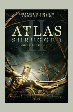 阿特拉斯耸耸肩2 Atlas Shrugged: Part II (2012)