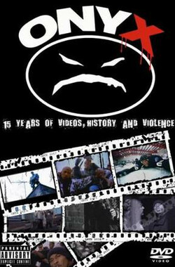 Onyx: 15 Years of Videos, History & Violence (2008)