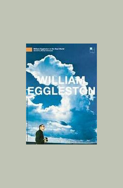 William Eggleston In The Real World (2005)