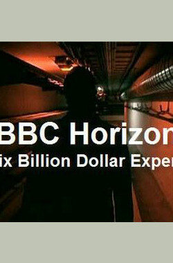 六十亿美元的实验 BBC - Horizon - The Six Billion Dollar Experiment (2007)